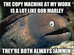 Copy Machine Meme - the copy machine at my work is a lot like bob marley they re both
