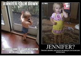 Jennifer Meme - jennifer calm down jennifer we drank some milk and we played this