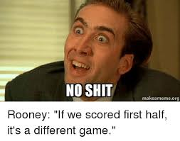No Shit Memes - no shit makeameme org rooney if we scored first half it s a