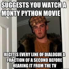 Monty Python Meme - suggests you watch a monty python movie recites every line az meme