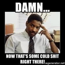 Thats Cool Meme - damn now that s some cold shit right there denzel washington