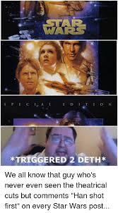 Han Shot First Meme - wars s p e c i a l e d i t i o n triggered 2 deth we all know that