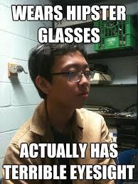 Hipster Glasses Meme - wears hipster glasses actually has terrible eyesight scumbag asian