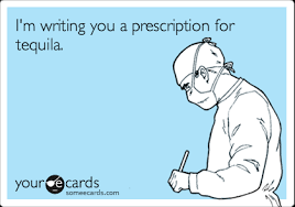 Tequila Meme - i m writing you a prescription for tequila cry for help ecard