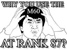 Meme Why - phantom forces meme why you use the m60 on memegen
