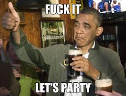 Memes Party - fuck it let s party upvoting obama quickmeme