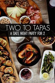 Recipes For A Dinner Party - a date night tapas party tapas party special birthday and tapas