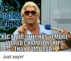 Just Sayin Meme - dons ric flair still has11 more world chionships than tom brady