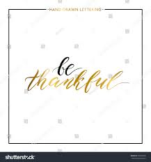 thanksgiving printable greeting cards be thankful gold text isolated on stock vector 509009398