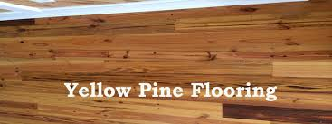 everything you wanted to about yellow pine flooring the