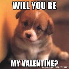 Will You Be My Valentine Meme - will you be my valentine cute puppy meme generator