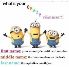 Credit Card Meme - dopl3r com memes whats your minion name 舟go first name your