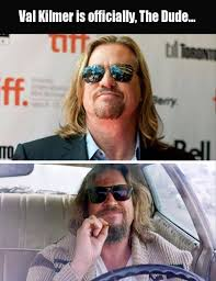 The Dude Meme - kilmer is officially the dude meme