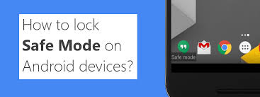 android safe mode how to lock safe mode on android devices 42gears mobility systems