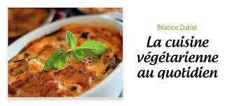 recette de cuisine vegetarienne la cuisine végétarienne au quotidien b dublet code planète