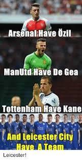 Arsenal Tottenham Meme - arsenal have ozil manutd have de gea tottenham have kane and