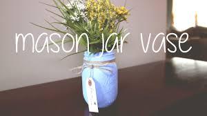 Mason Jar Vases Diy Mason Jar Vases Perfect For Spring Youtube