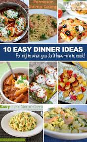 Ideas For Dinner by Easy Dinner Ideas For Nights When You Don U0027t Have Time To Cook