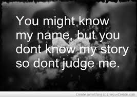 You Know My Name Not My Story Meme - quotes about knowing my story 38 quotes
