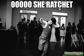 She Ratchet Meme - ooooo she ratchet meme custom 12159 memeshappen