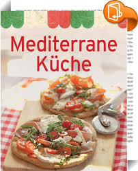 mediterrane küche rezepte mediterrane küche zaubern sie urlaubsstimmung auf den tisch