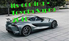 toyota car 2016 its coming toyota supra 2016 probably best looking car today u0027s