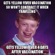Fever Meme - gets yellow fever vaccination so won t contract it when travelling