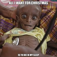 All I Want For Christmas Is You Meme - all i want for christmas is to die in my sleep third world