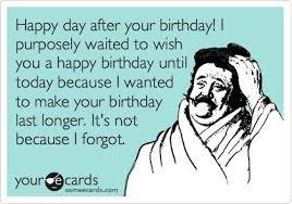 Day After Birthday Meme - 109 best birthday meme s images on pinterest birthday memes