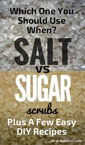 salt vs sugar scrubs which one you should use when plus a few