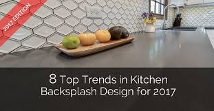 kitchen backsplash trends 8 top trends in kitchen backsplash design for 2017 home