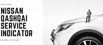 nissan png how to reset nissan qashqai service indicator milner off road