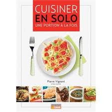 cuisiner pour une personne cuisiner pour une personne toute la cuisine au quotidien livre