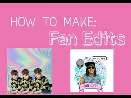 how to make fan edits download youtube mp3 how to make fan edits
