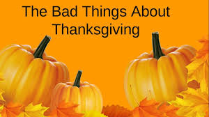 the bad things about thanksgiving