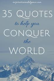 35 Quotes To Help You - 35 quotes to help you conquer the world inspiration indulgence