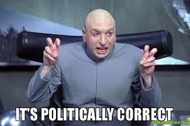 Politically Correct Meme - it s politically correct pc make a meme