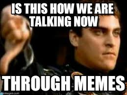 Talking In Memes - is this how we are talking now downvoting roman meme on memegen