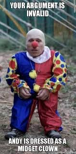 Midget Memes - your argument is invalid andy is dressed as a midget clown make a meme