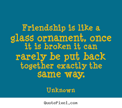 quotes about friendship friendship is like a glass ornament