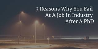 Reason For Leaving A Job Resume by 3 Ways You Will Fail At A Job In Industry After A Phd Next Scientist