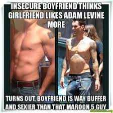 Adam Levine Meme - insecure boyfriend thinks girlfriend likes adam levine more turns