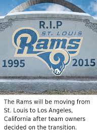 St Louis Rams Memes - rip st louis rams 1995 2015 the rams will be moving from st louis