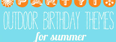 10 summertime birthday party themes for the outdoors