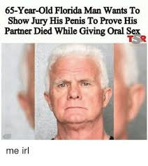 Florida Man Meme - 65 year old florida man wants to show jury his penis to prove his