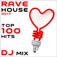 Top House 2017 Rave House 2017 Top 100 Hits Dj Mix By Various Artists On Spotify