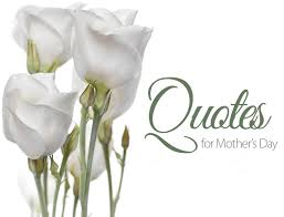 Quotes For Mother S Day Mother U0027s Day Quotes 2018 Happy Mothers Day Happy Mother U0027s Day