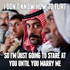 Arabs Meme - i don t know how to flirt so i m just going to stare at you