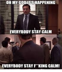 Stay Calm Meme - oh my godiitrsihappening everybody stay calm theofficeisms everybody