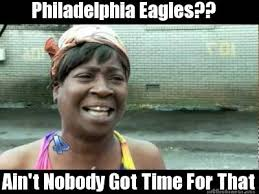 Time For Meme - meme maker philadelphia eagles aint nobody got time for that